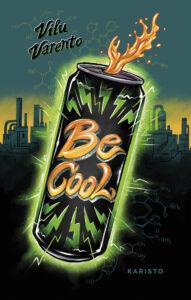 Be Cool -kirja kansikuva, jossa on taustalla tehdas ja etualalla energiajuomatölkki, jossa lukee teksti Be cool.